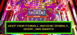 How to Maintain and Store a Pinball Machine 2