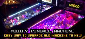 5 Pros Of Modifying Your Pinball Machine
