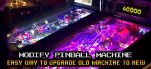 5 Pros Of Modifying Your Pinball Machine